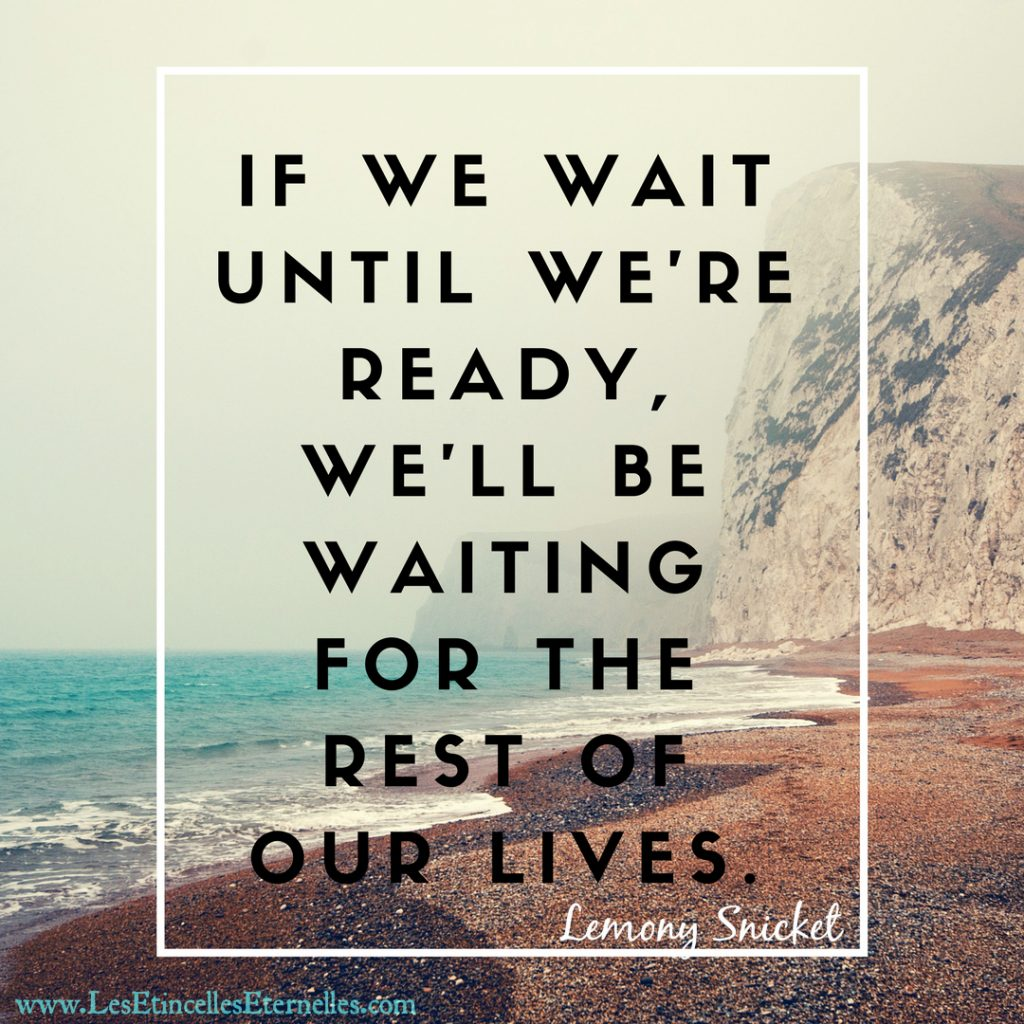 if-we-wait-until-we-re-ready-we-ll-be-waiting-for-the-rest-of-our-lives-lemony-snicket-citation-quote